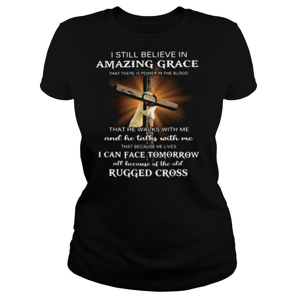 I Still Believe In Amazing Grace I Can Face Tomorrow Rugger Cross shirt