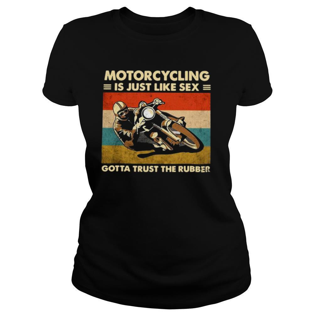 Motorcycling Is Just Like Sex Gotta Trust The Rubber Vintage shirt