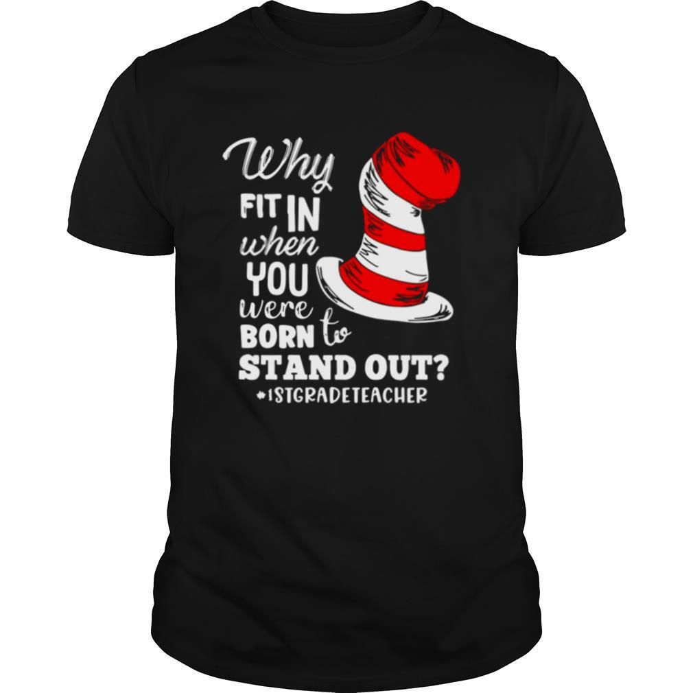 Why Fit In When You Were Born To Stand Out 1st Grade Teacher shirt