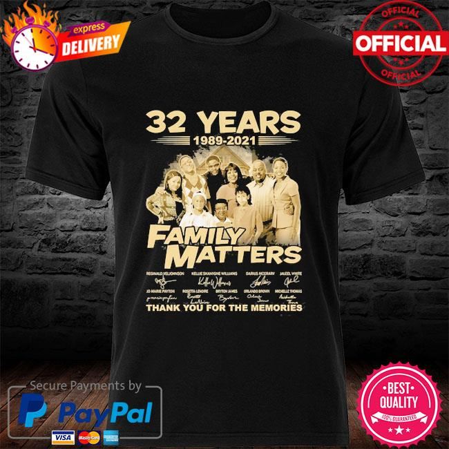 32 years 1989 2021 Family Matters thank you for the memories signatures shirt
