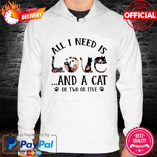 All I need is and a Cat or two or five hoodie white