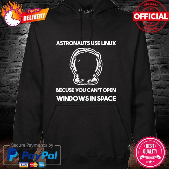 Astronauts use linux because you can't open windows in space hoodie black
