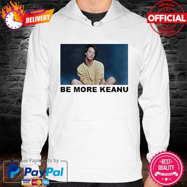 Be more keanu s hoodie white