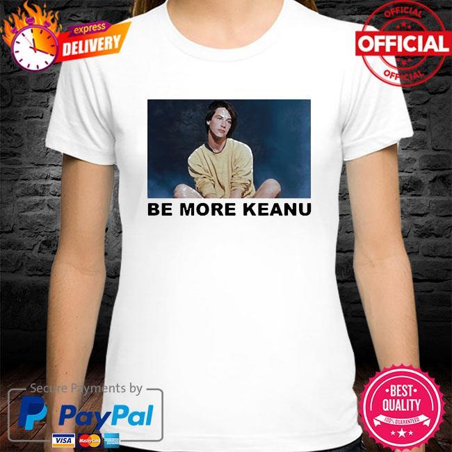 Be more keanu shirt