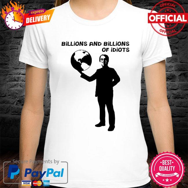 Billions and billions of idiots shirt