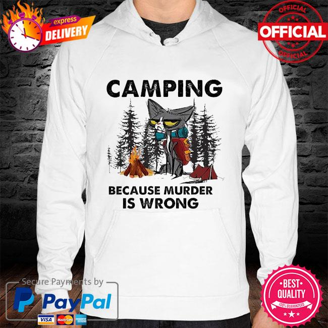 Black Cat Camping because murder is wrong s hoodie white