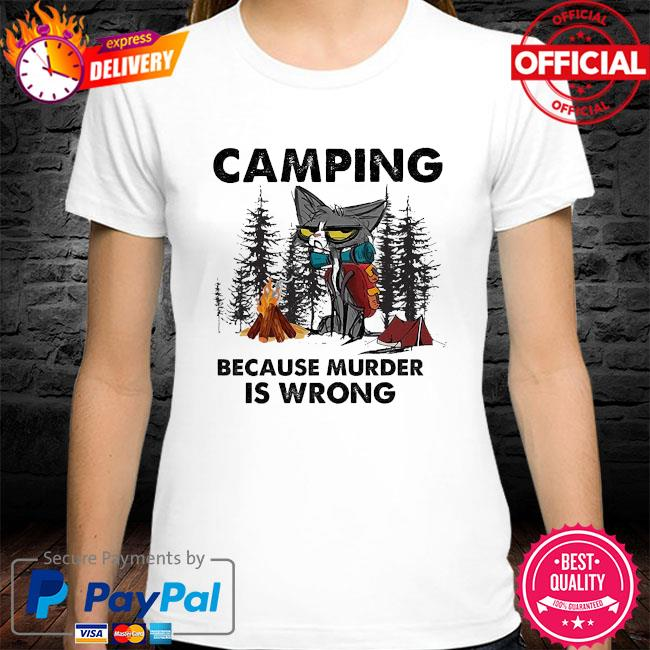 Black Cat Camping because murder is wrong shirt