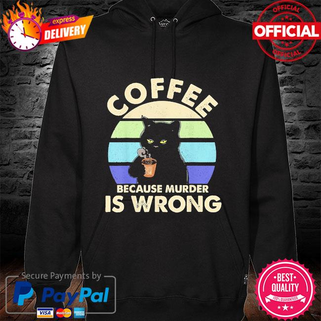 Black Cat Coffee because murder is wrong vintage hoodie black
