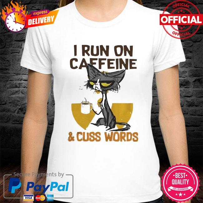 Black cat drink coffee I run on caffeine and cuss words shirt