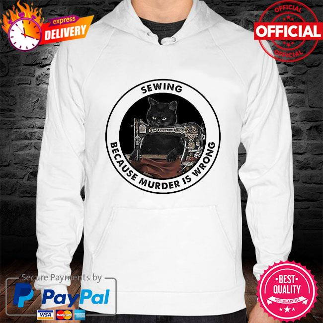 Black Cat sewing because murder is wrong s hoodie white