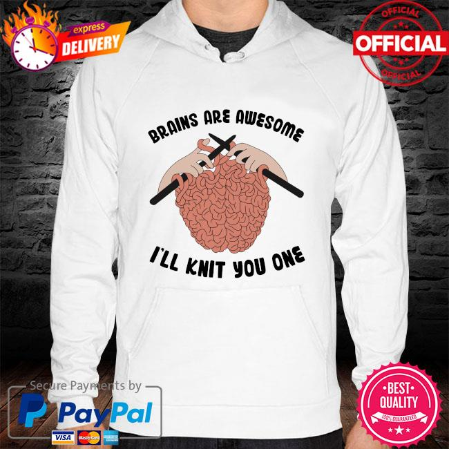 Brains are awesome I'll knit you one hoodie white
