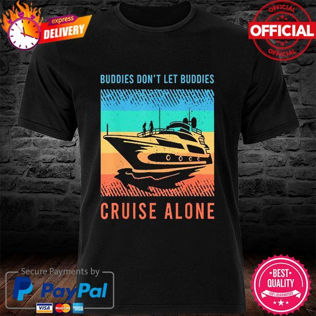 Buddies 2021 don't let buddies cruise alone vintage shirt