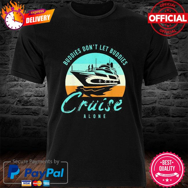 Buddies don't let buddies cruise alone vintage shirt
