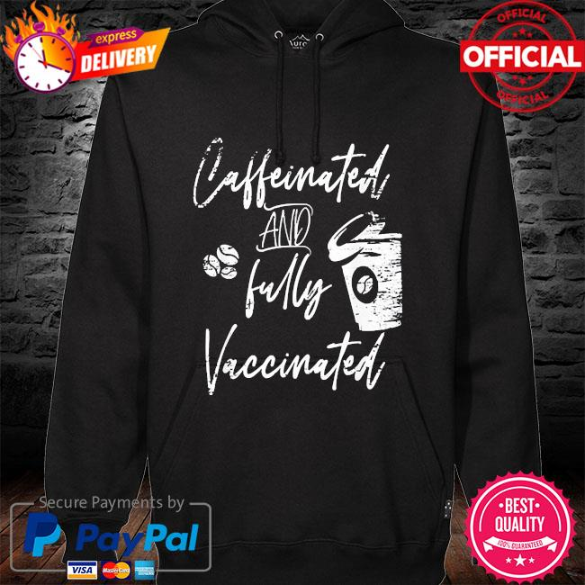 Caffeinated and fully vaccinated pro vaccination s hoodie black