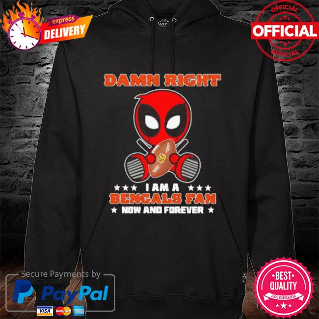 Damn right I am a bengals fan now and forever stars deadpool s hoodie black