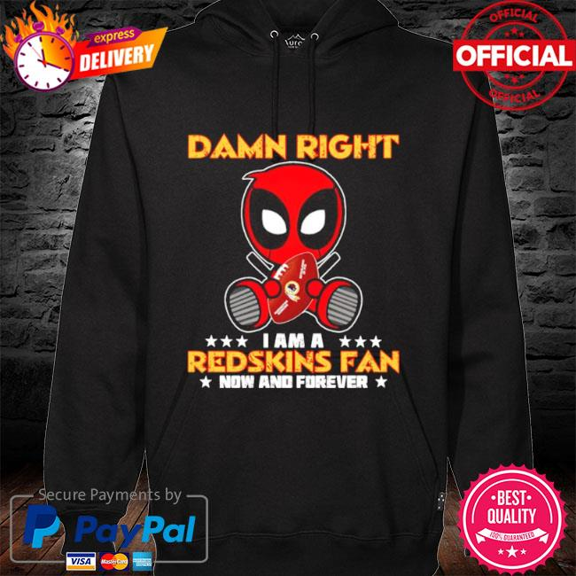 Damn right I am a redskins fan now and forever s hoodie black