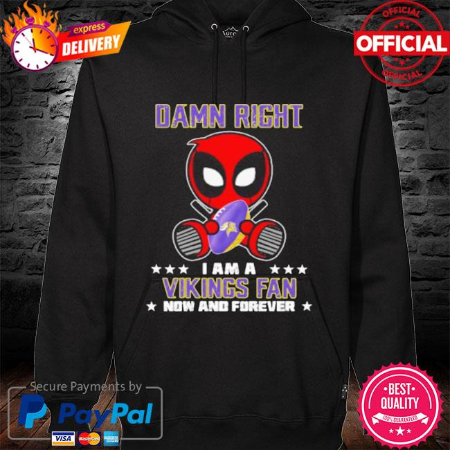 Damn right I am a vikings fan now and forever stars deadpool s hoodie black