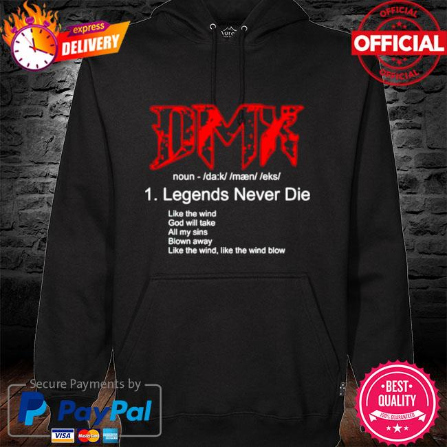 Dmx legends never die like the wind god will take s hoodie black