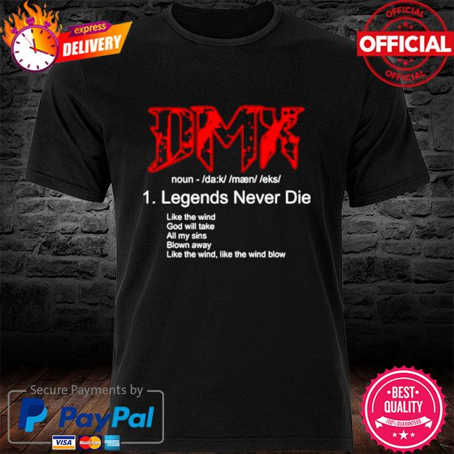 Dmx legends never die like the wind god will take shirt