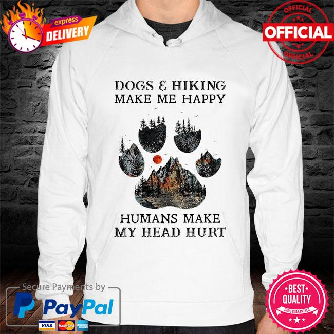 Dogs and hiking make me happy humans make my head hurt hoodie white