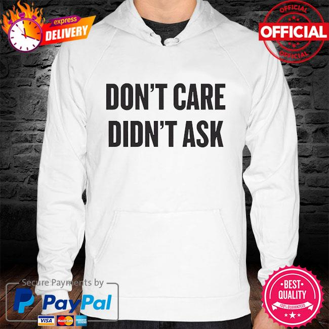 Dont care didnt ask hoodie white