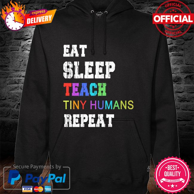 Eat sleep teach tiny humans repeat s hoodie black
