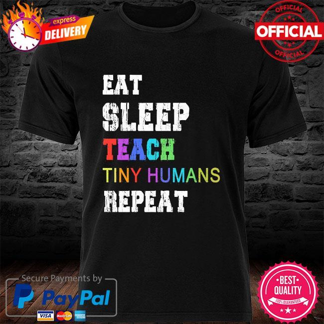 Eat sleep teach tiny humans repeat shirt