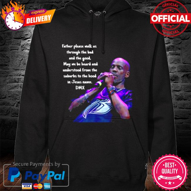 Father please walk us through the bad and the good may we be heard and understood from the suburbs to the in jesus name dmx s hoodie black
