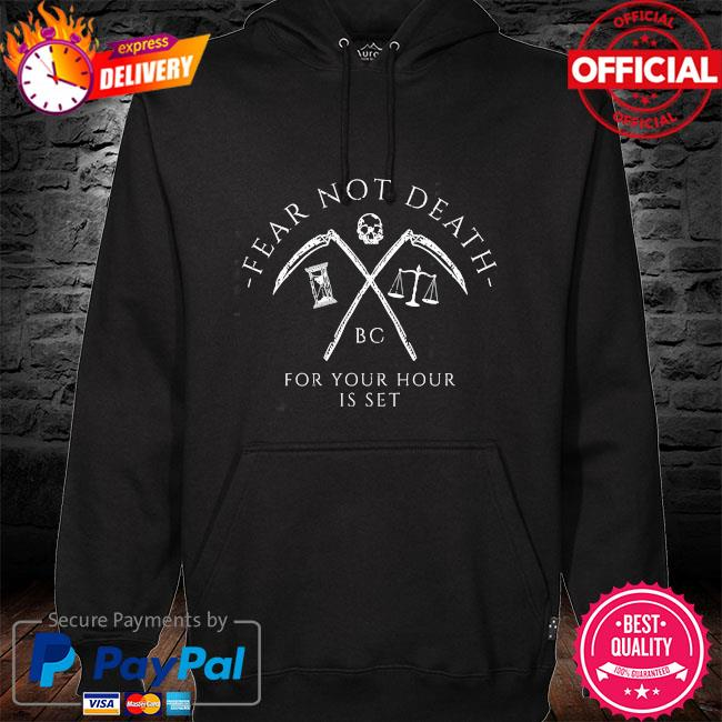 Fear not death bc for your hour is set hoodie black