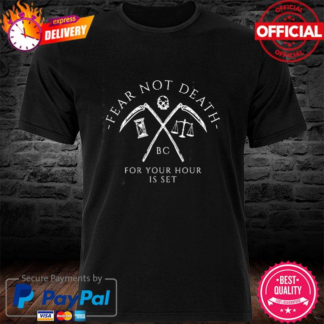 Fear not death bc for your hour is set shirt