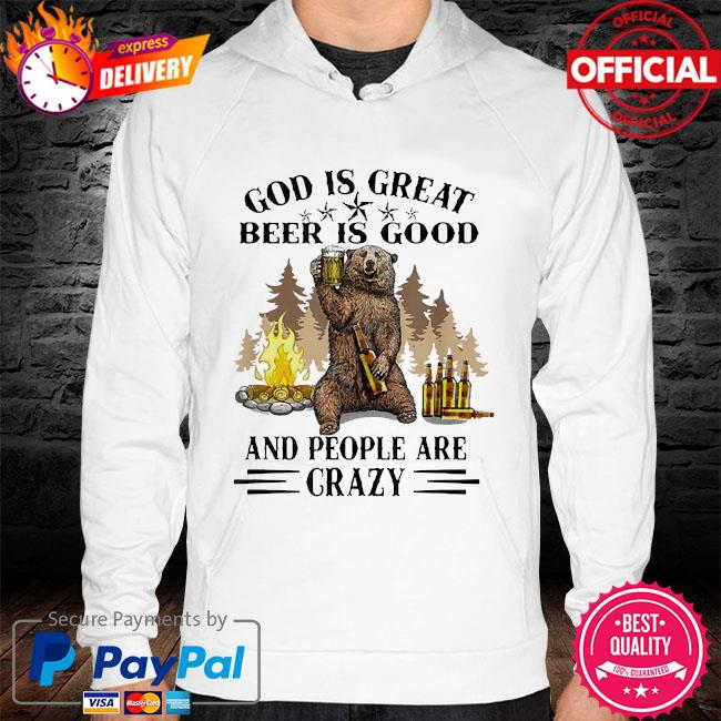 God is great beer is good and people are crazy s hoodie white