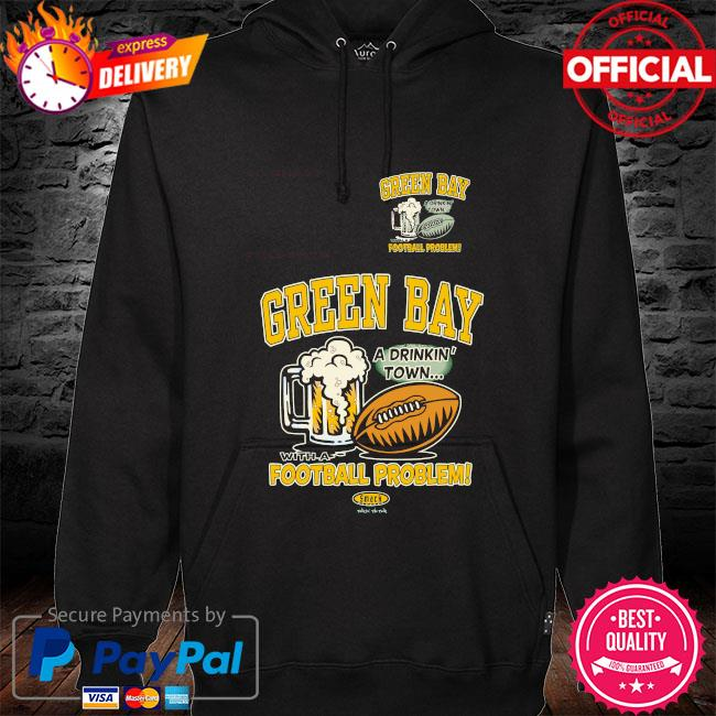 Green bay drinking town with a football problem hoodie black