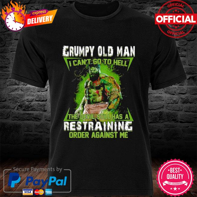 Grumpy old man I can't go to hell the devil still has a restraining order against me shirt