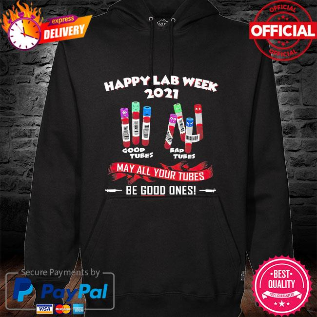 Happy lab week 2021 may all your tubes be good ones hoodie black