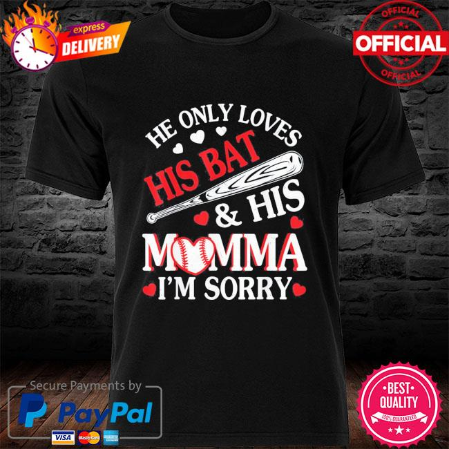 He only loves his bat and his momma I'm sorry happy day us 2021 shirt
