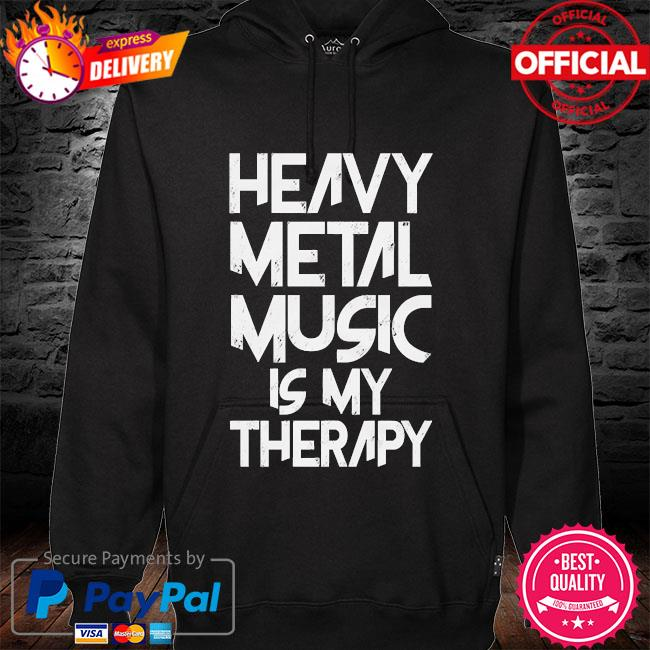 Heavy metal music is my therapy s hoodie black