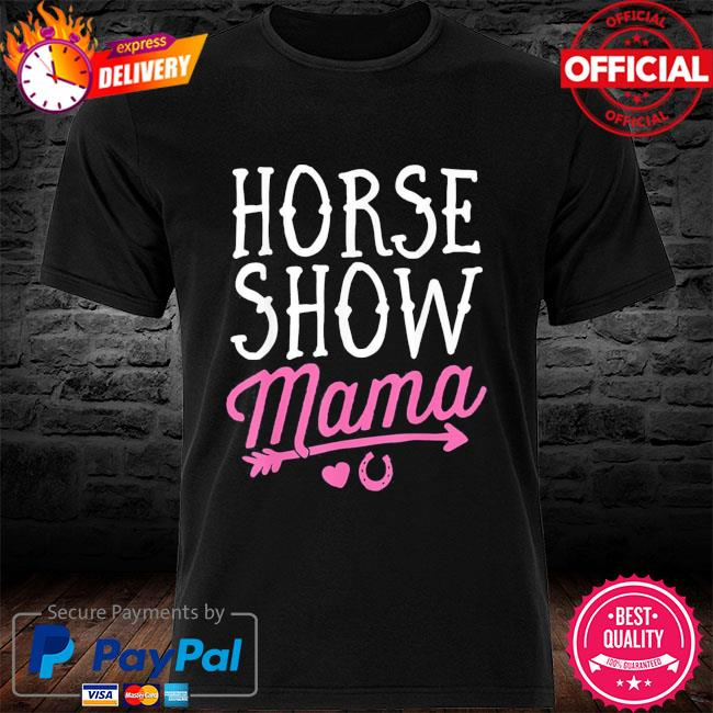 Horse show mama equestrian riding rider mom mother's day shirt