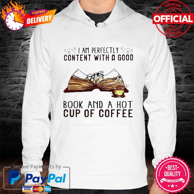 I am perfectly content with a good book and a hot cup of coffee hoodie white