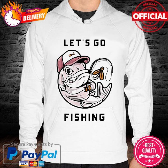 I love fishing let's go fishing s hoodie white
