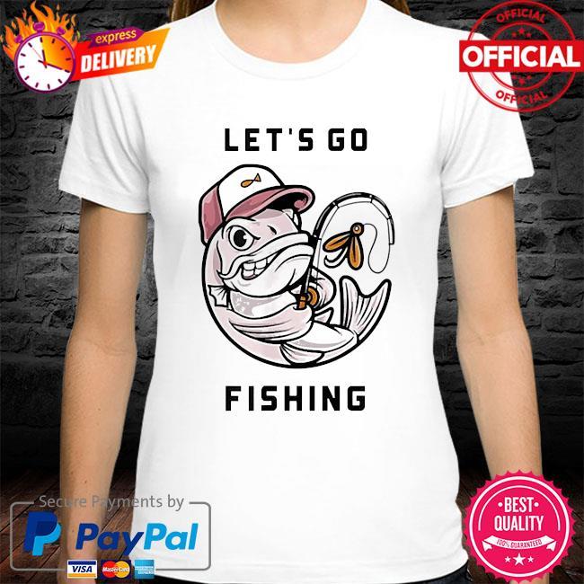 I love fishing let's go fishing shirt