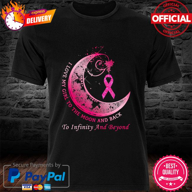 I love girl to the moon and back to infinity and beyond breast cancer shirt