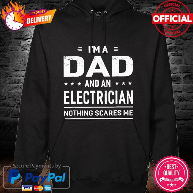 I'm a dad and an electrician nothing scares me hoodie black
