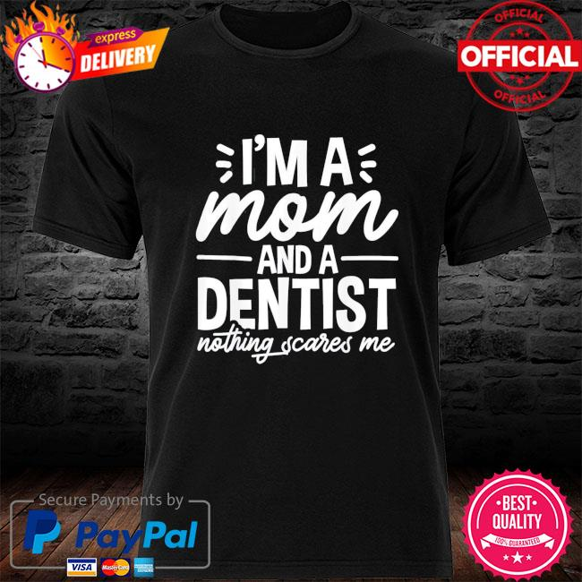 I'm a mom and a dentist mom mother's day us 2021 shirt
