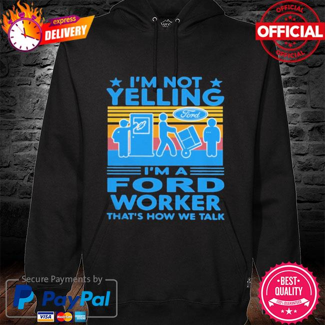 I'm not yelling I'm a ford worker that's how we talk vintage hoodie black