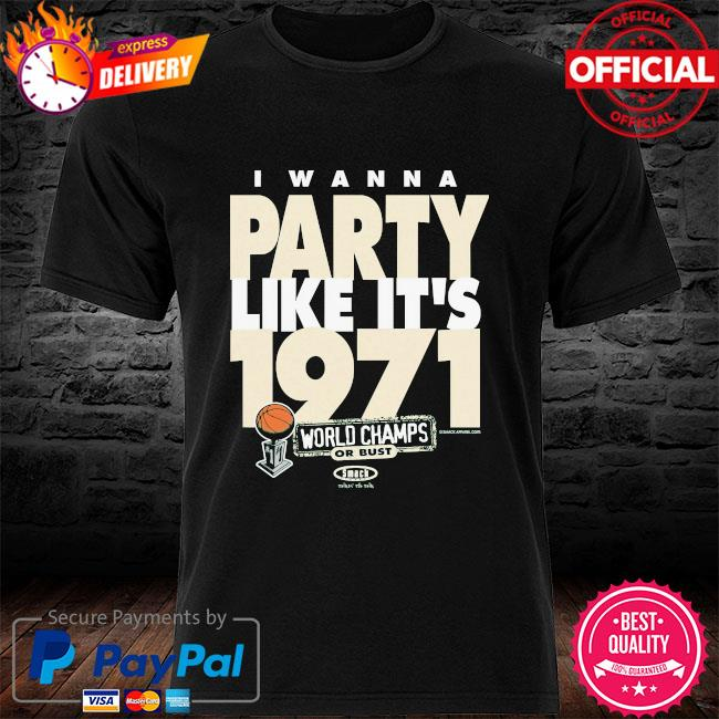 I wanna party like it's 1971 world champs or bust shirt