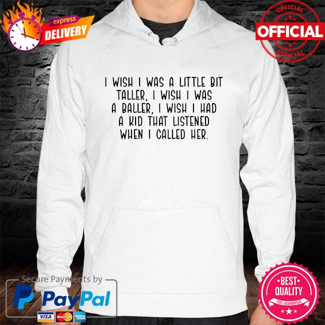 I wish I was a little bit taller I wish I was a baller hoodie white