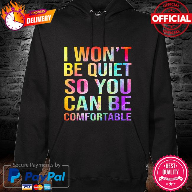 I won't be quiet so you can be comfortable 2021 s hoodie black
