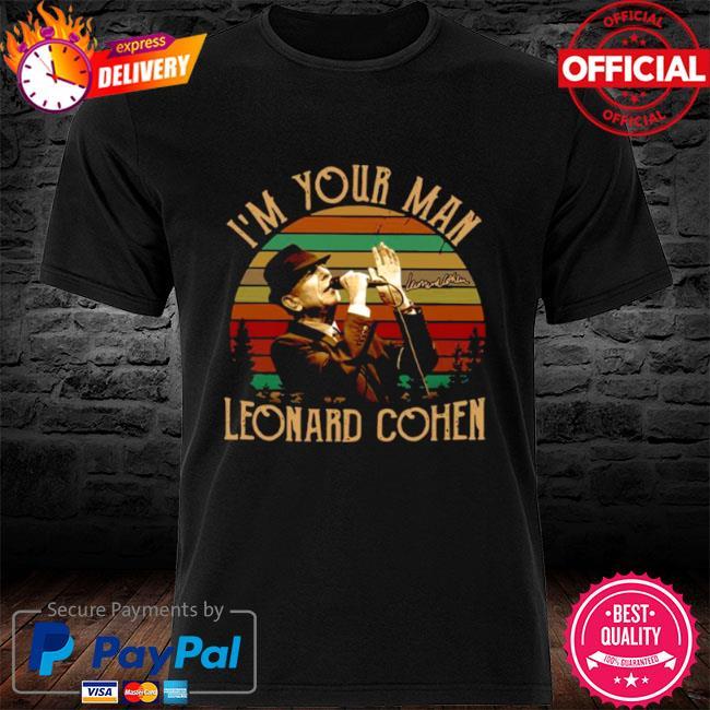 Im your man leonard cohen signature vintage shirt