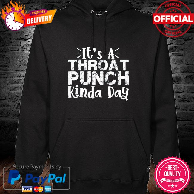 It's a throat punch kinda day hoodie black