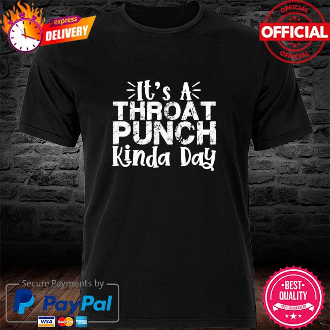 It's a throat punch kinda day shirt